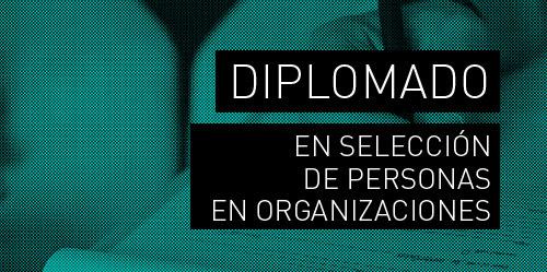 Diplomado en Selección de Personas en Organizaciones